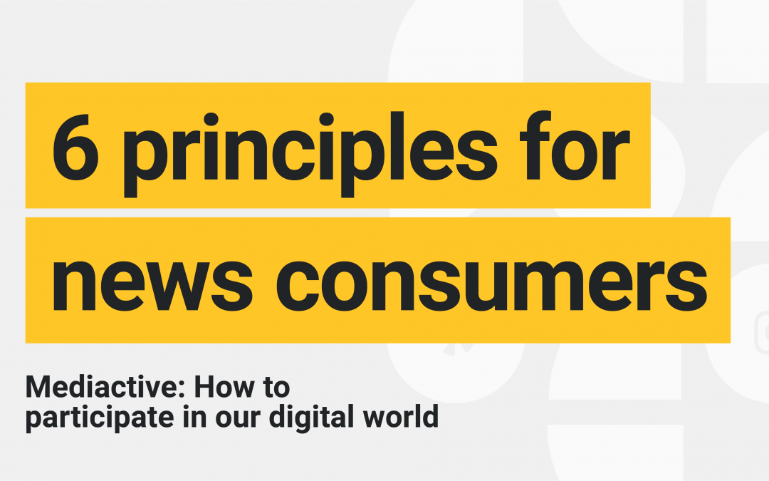 6 Mediactive principles for media consumers